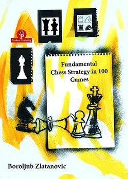 Fundamental Chess Strategy in 100 Games av  Boroljub Zlatanovic