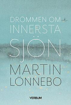 Drömmen om innersta sjön - Martin Lönnebo