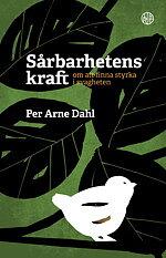 Sårbarhetens kraft: om att finna styrka i svagheten - Per Arne Dahl