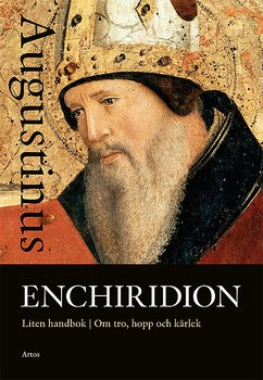 Enchiridion - Liten handbok - Om tro. hopp och kärlek - Augustinius