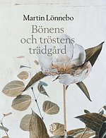 Bönens och tröstens trädgård - Martin Lönnebo