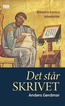 Det står skrivet. Bibeltro kontra bibelkritik - Anders Gerdmar