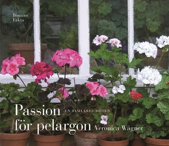 Veronica Wägner : Passion för pelargon - en samlares möten