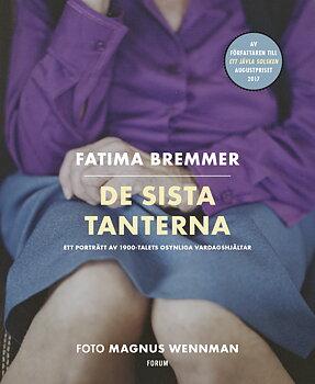 Fatima Bremmer/Magnus Wennman : De sista tanterna : ett porträtt av 1900-talets osynliga vardagshjältar