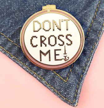 Don't Cross me : Enamel Pin