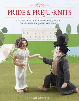 Jane Austen : Pride & Preju-Knits - 12 Genteel Knitting Projects Inspired by Jane Austen
