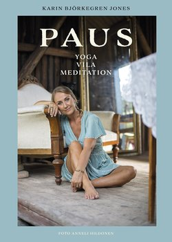 Karin Björkegren Jones :  Paus - Yoga, vila, meditation