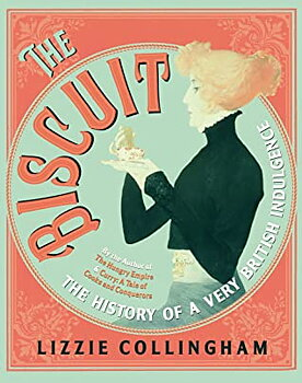 Lizzie Collingham : The Biscuit: The History of a Very British Indulgence - Oumbärligt om kexets historia!