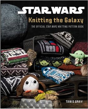 Star Wars : Knitting the Galaxy - The official Star Wars knitting pattern book