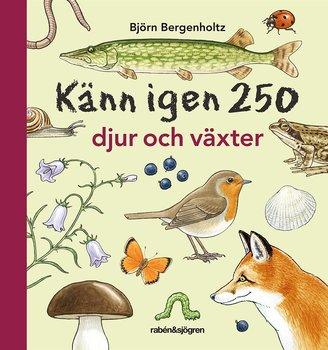 Björn Bergenholtz : Känn igen 250 djur och växter - samlingsvolym