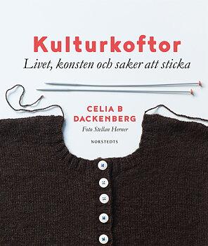 Celia B Dackenberg : Kulturkoftor  : livet, konsten och saker att sticka