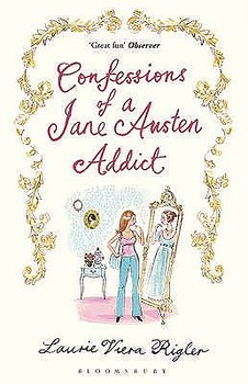 Laurie Viera Rigler : Confessions of a Jane Austen Addict
