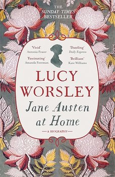Lucy Worsley : Jane Austen at home
