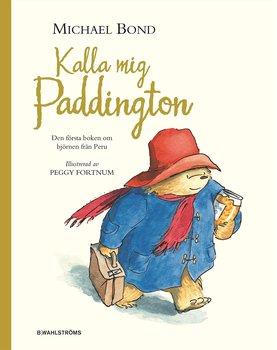 Michael Bond : Kalla mig Paddington - den första boken om björnen från Peru