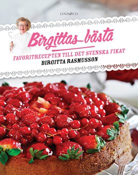 Birgitta Rasmusson : Birgittas bästa - Favoritrecepten till det svenska fikat